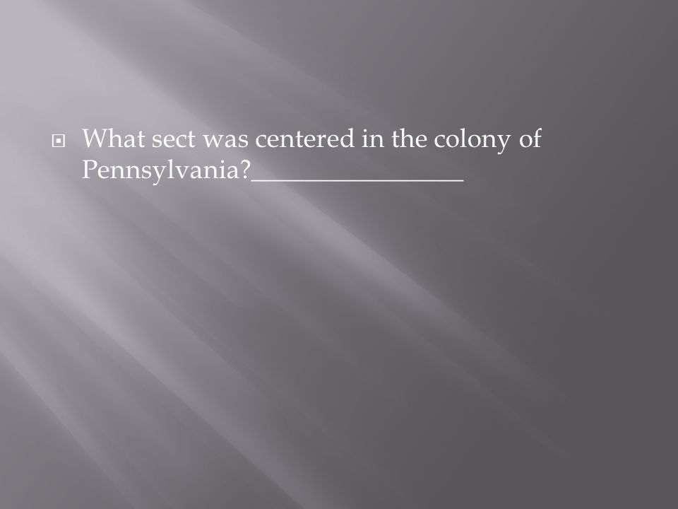 What sect was centered in the colony of Pennsylvania ________________