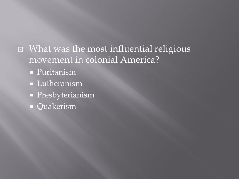 What was the most influential religious movement in colonial America