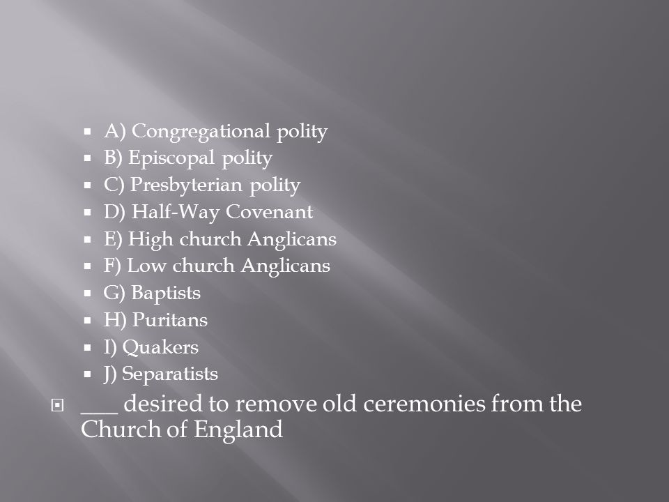 ___ desired to remove old ceremonies from the Church of England