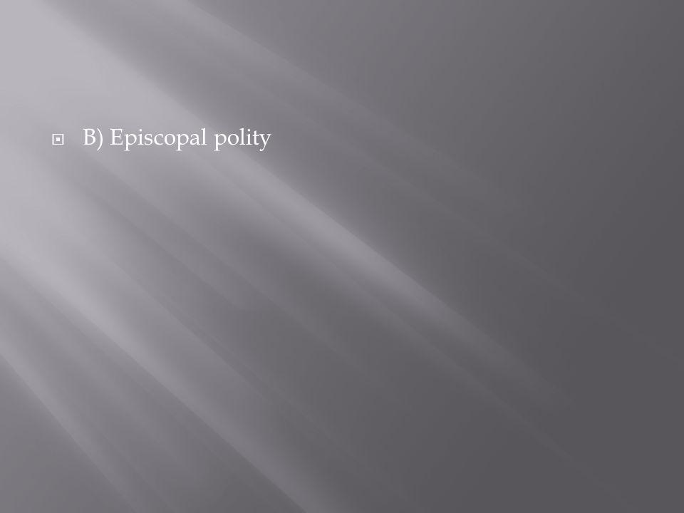 B) Episcopal polity