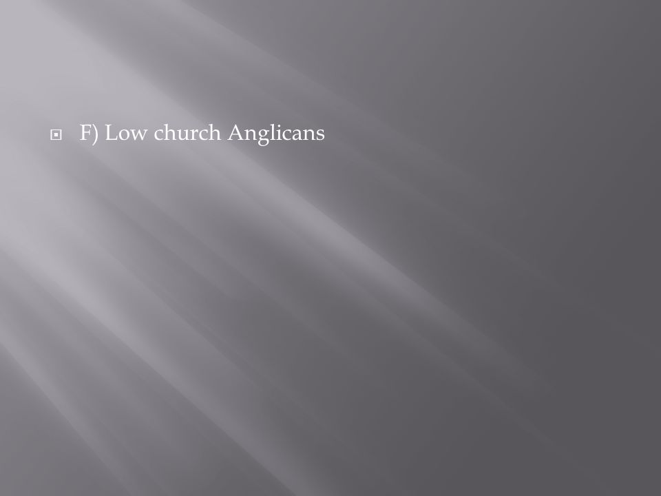 F) Low church Anglicans