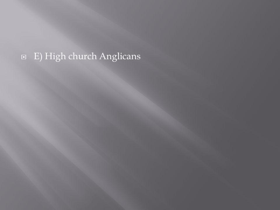 E) High church Anglicans