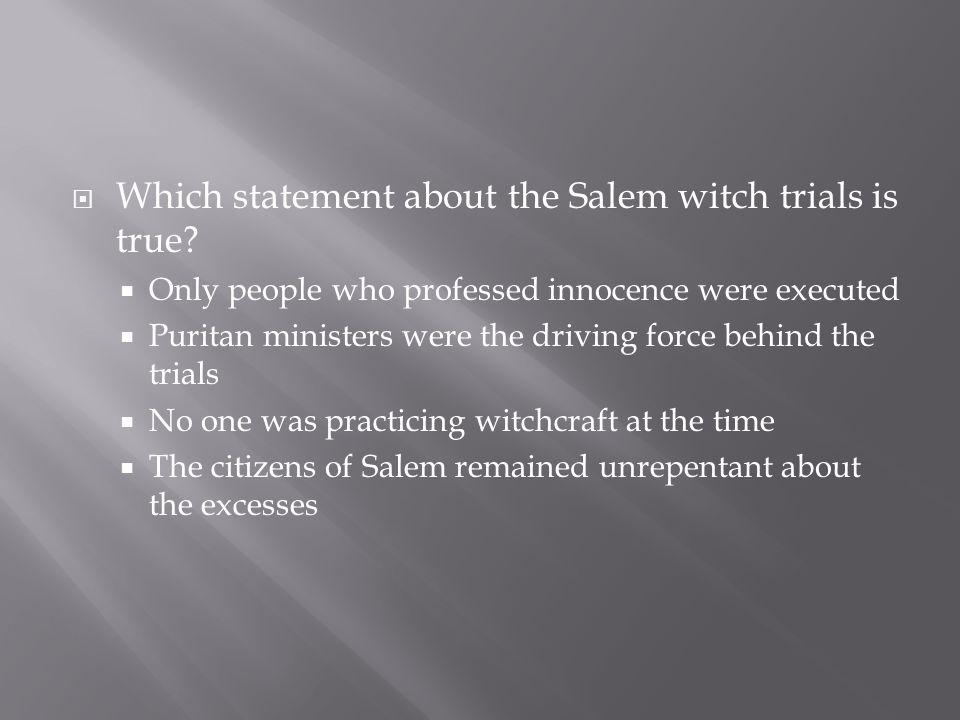 Which statement about the Salem witch trials is true