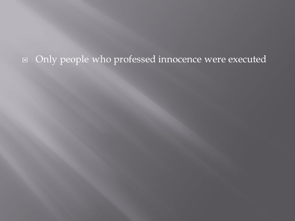 Only people who professed innocence were executed