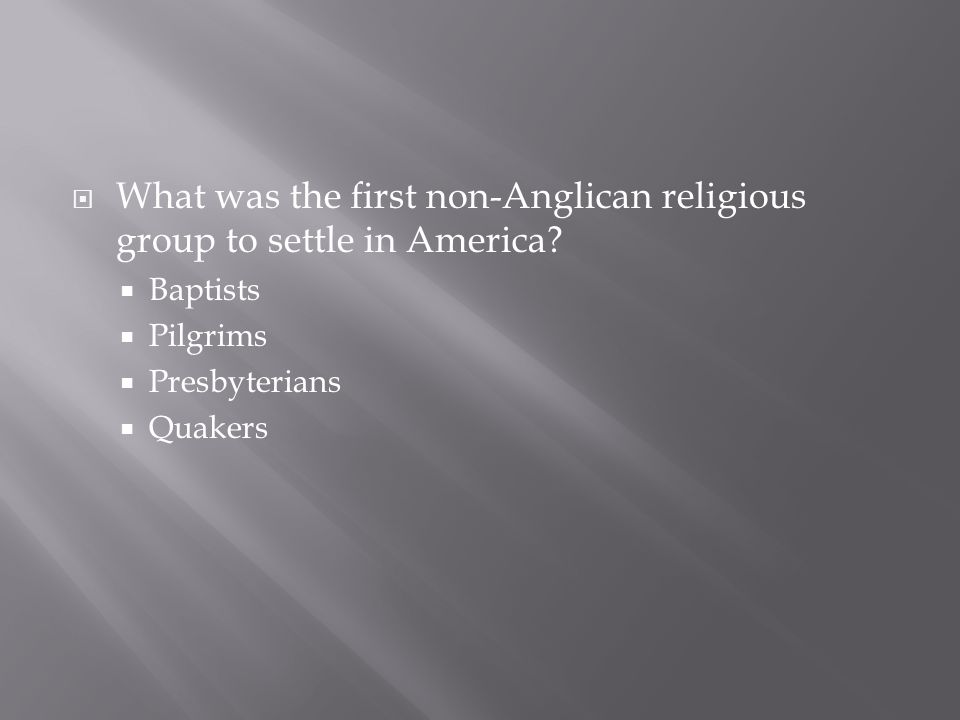 What was the first non-Anglican religious group to settle in America