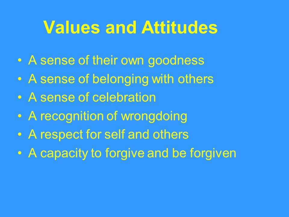 Values and Attitudes A sense of their own goodness