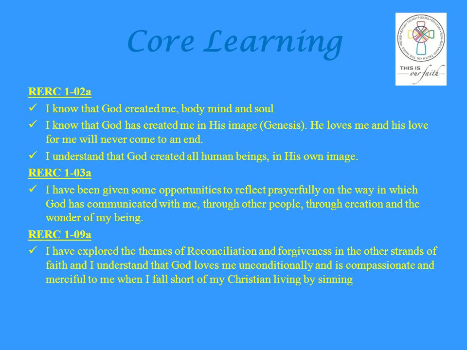 Core Learning RERC 1-02a. I know that God created me, body mind and soul.
