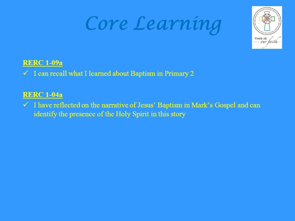 Core Learning RERC 1-09a. I can recall what I learned about Baptism in Primary 2. RERC 1-04a.