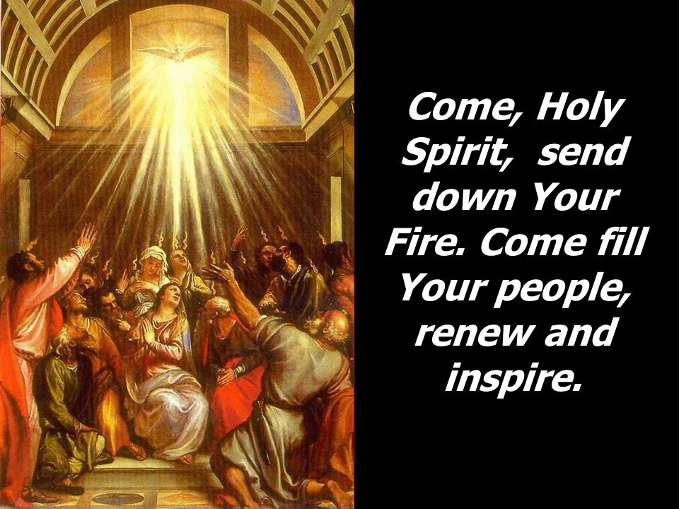 Come, Holy Spirit, send down Your Fire