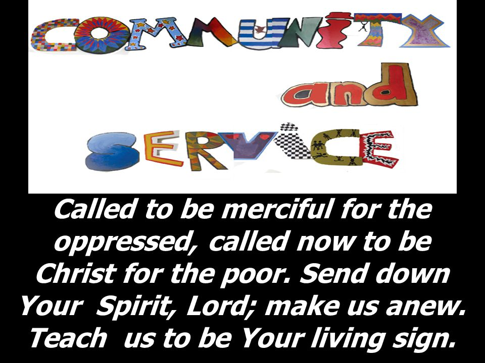Called to be merciful for the oppressed, called now to be Christ for the poor.