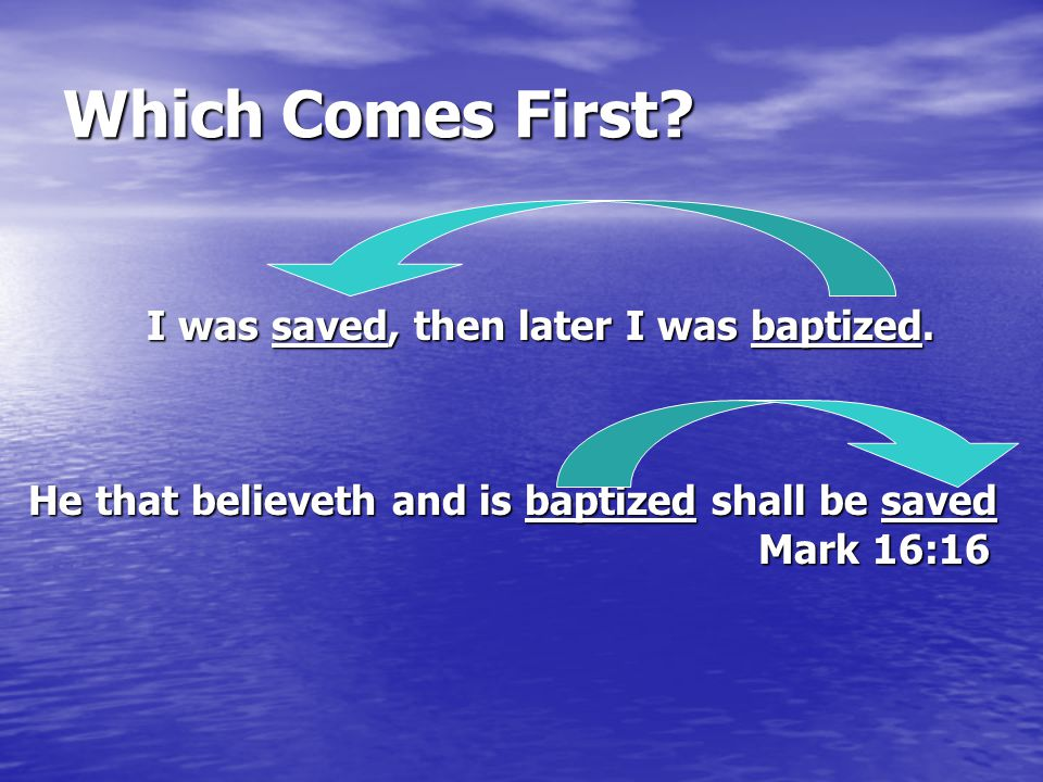 I was saved, then later I was baptized.