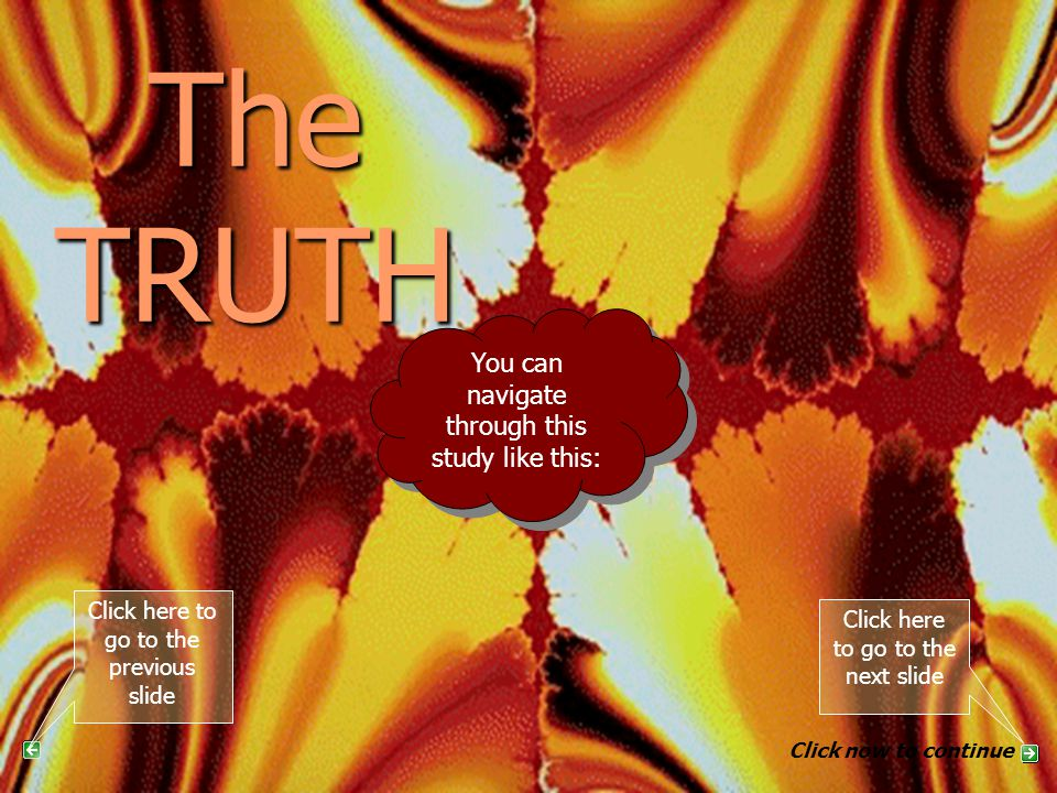 The TRUTH PART 8 You can navigate through this study like this: