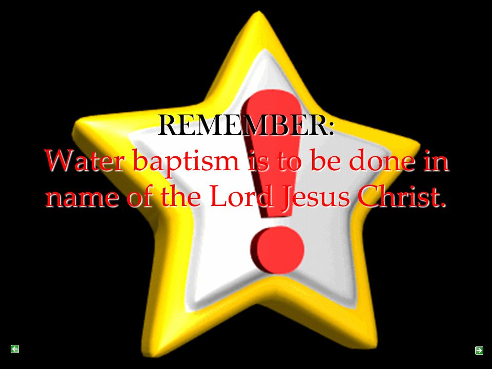 Water baptism is to be done in name of the Lord Jesus Christ.