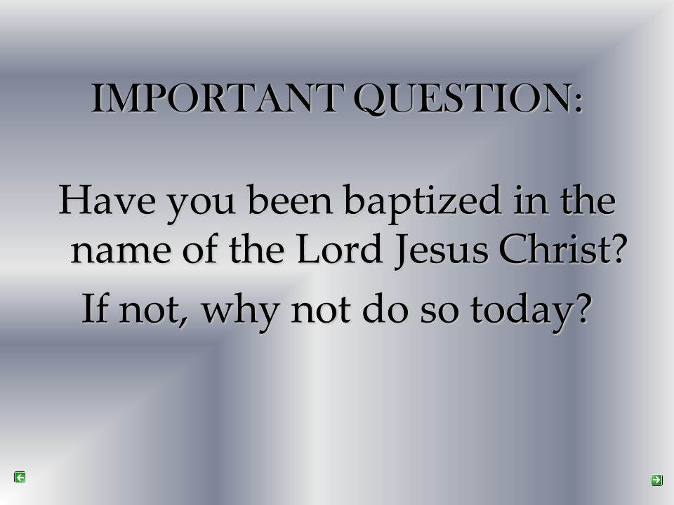 Have you been baptized in the name of the Lord Jesus Christ