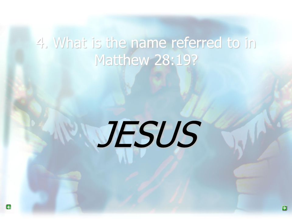 4. What is the name referred to in Matthew 28:19