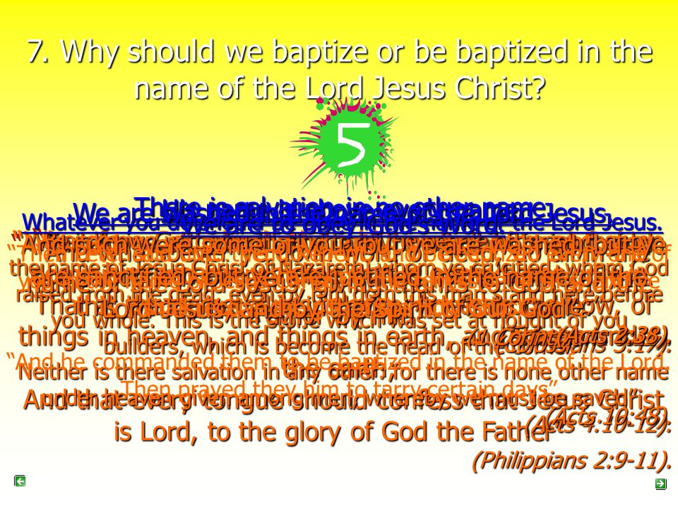 7. Why should we baptize or be baptized in the name of the Lord Jesus Christ