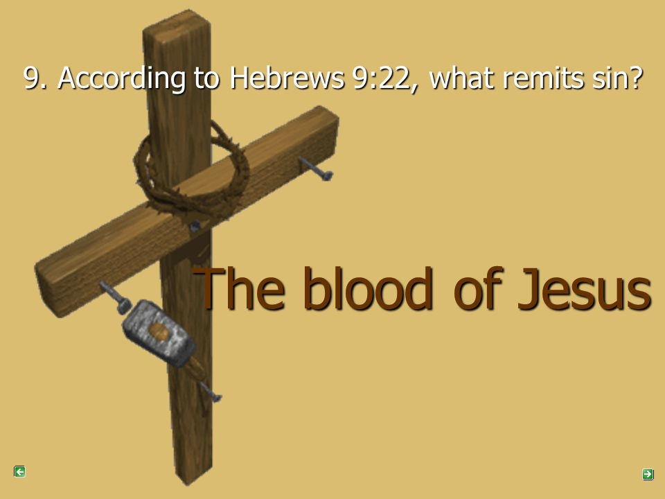 9. According to Hebrews 9:22, what remits sin