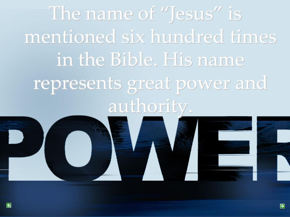 The name of Jesus is mentioned six hundred times in the Bible