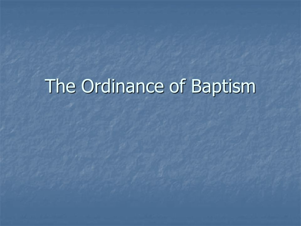 The Ordinance of Baptism