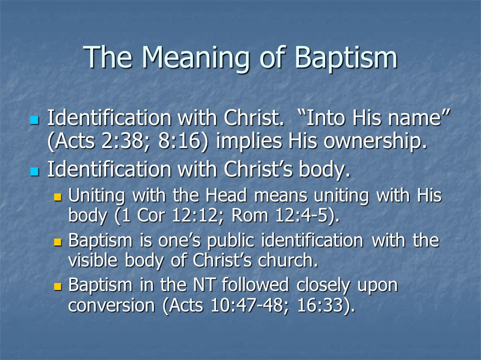 The Meaning of Baptism Identification with Christ. Into His name (Acts 2:38; 8:16) implies His ownership.