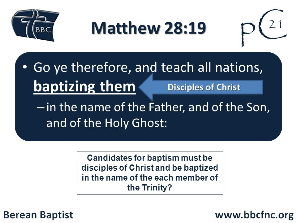 Matthew 28:19 Go ye therefore, and teach all nations, baptizing them