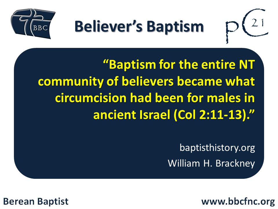 Believer's Baptism Baptism for the entire NT community of believers became what circumcision had been for males in ancient Israel (Col 2:11-13).