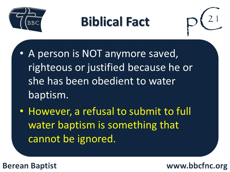 Biblical Fact A person is NOT anymore saved, righteous or justified because he or she has been obedient to water baptism.