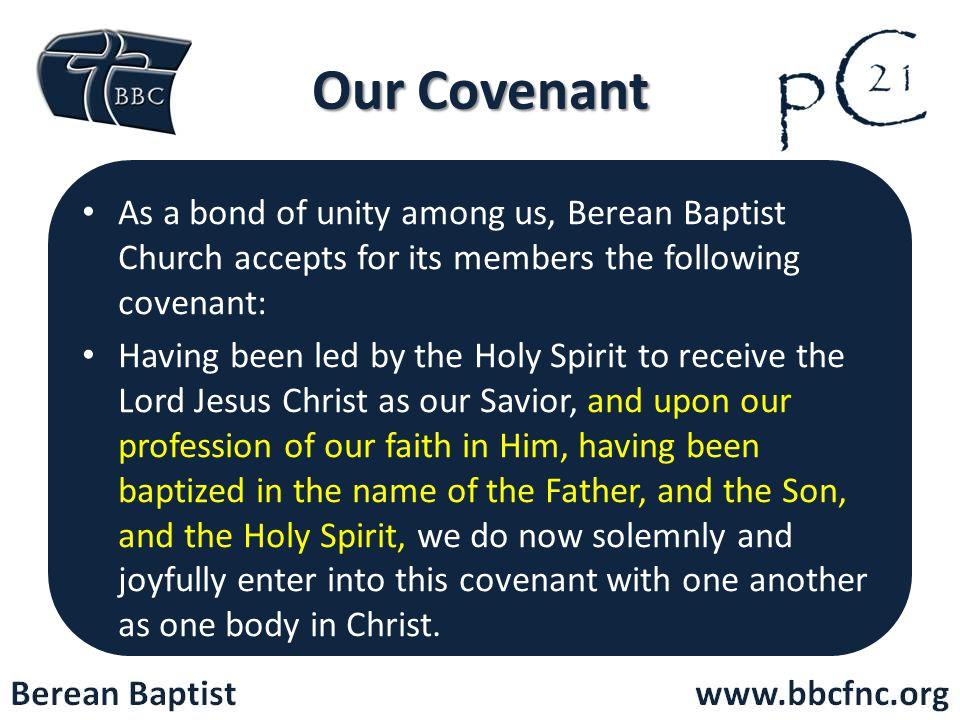 Our Covenant As a bond of unity among us, Berean Baptist Church accepts for its members the following covenant: