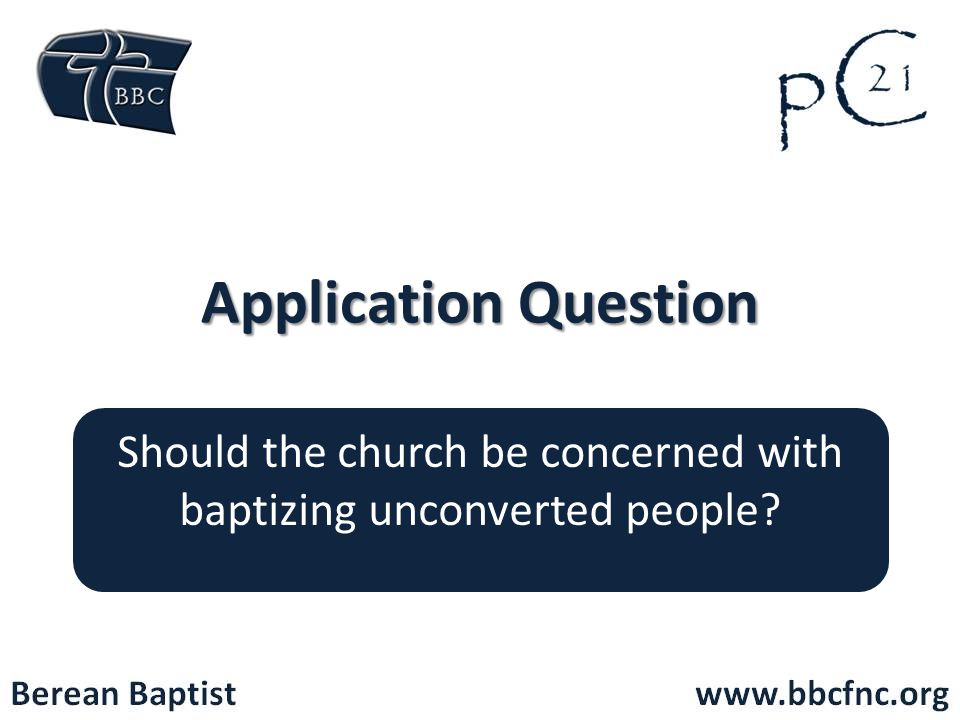 Should the church be concerned with baptizing unconverted people