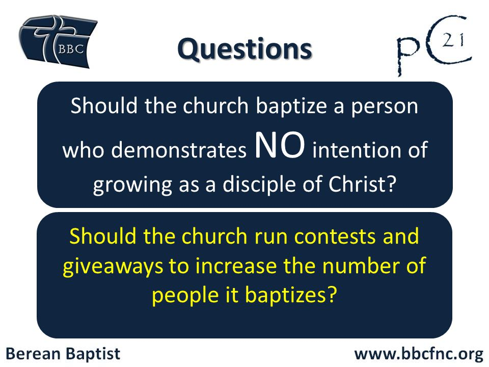 Questions Should the church baptize a person who demonstrates NO intention of growing as a disciple of Christ