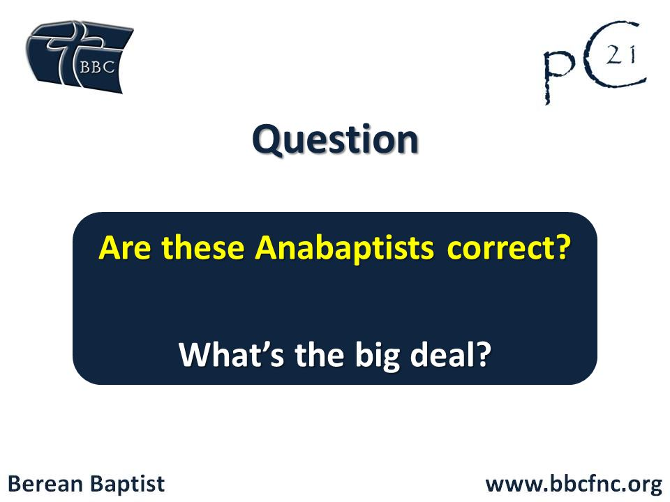 Are these Anabaptists correct What's the big deal