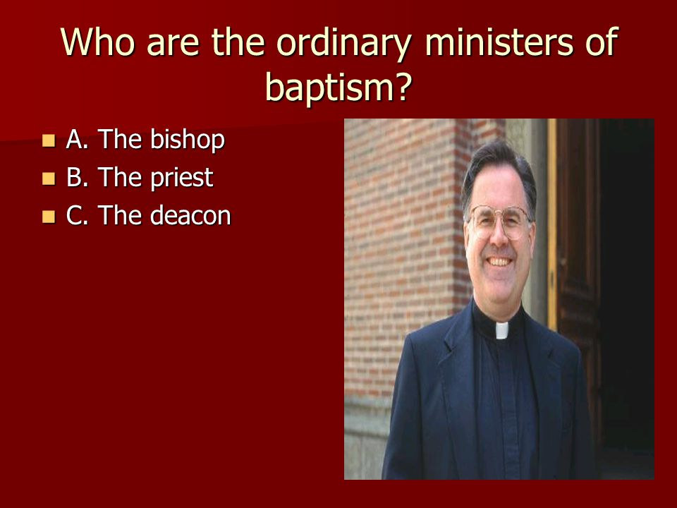 Who are the ordinary ministers of baptism
