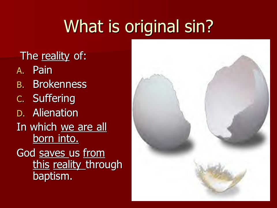 What is original sin The reality of: Pain Brokenness Suffering