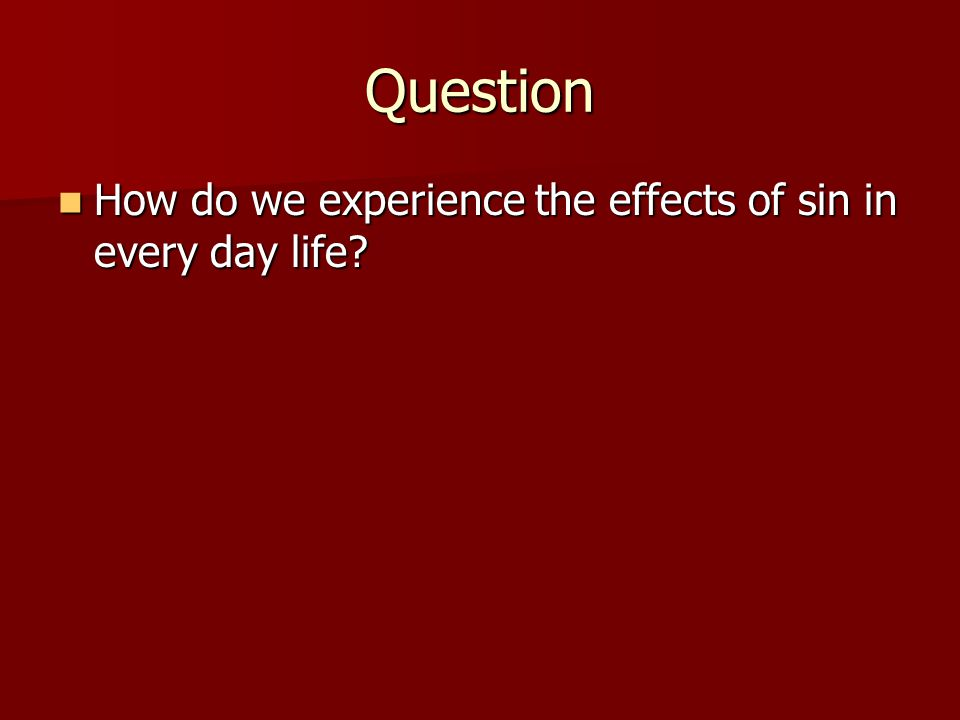 Question How do we experience the effects of sin in every day life