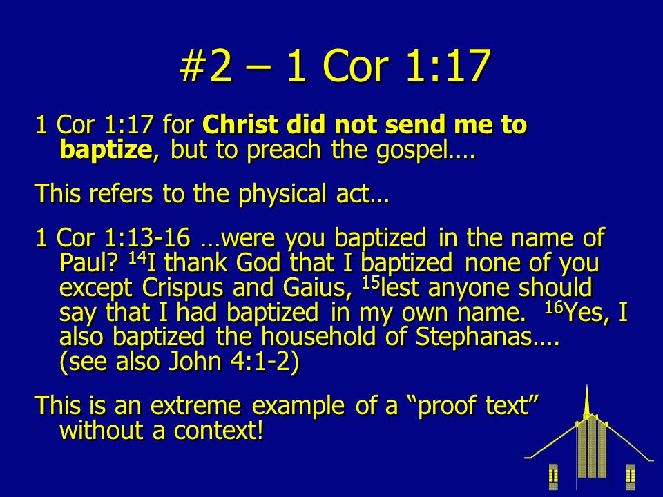 #2 – 1 Cor 1:17 1 Cor 1:17 for Christ did not send me to baptize, but to preach the gospel…. This refers to the physical act…