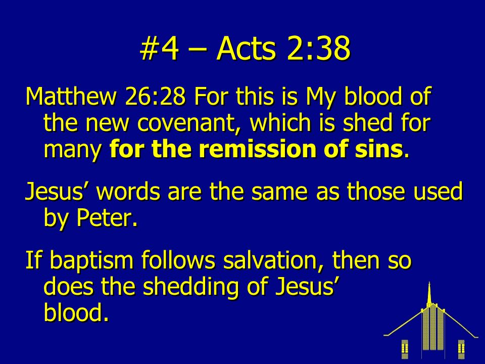 #4 – Acts 2:38 Matthew 26:28 For this is My blood of the new covenant, which is shed for many for the remission of sins.