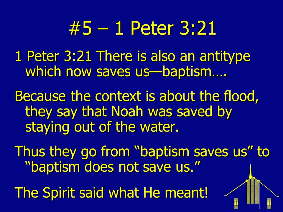 #5 – 1 Peter 3:21 1 Peter 3:21 There is also an antitype which now saves us—baptism….