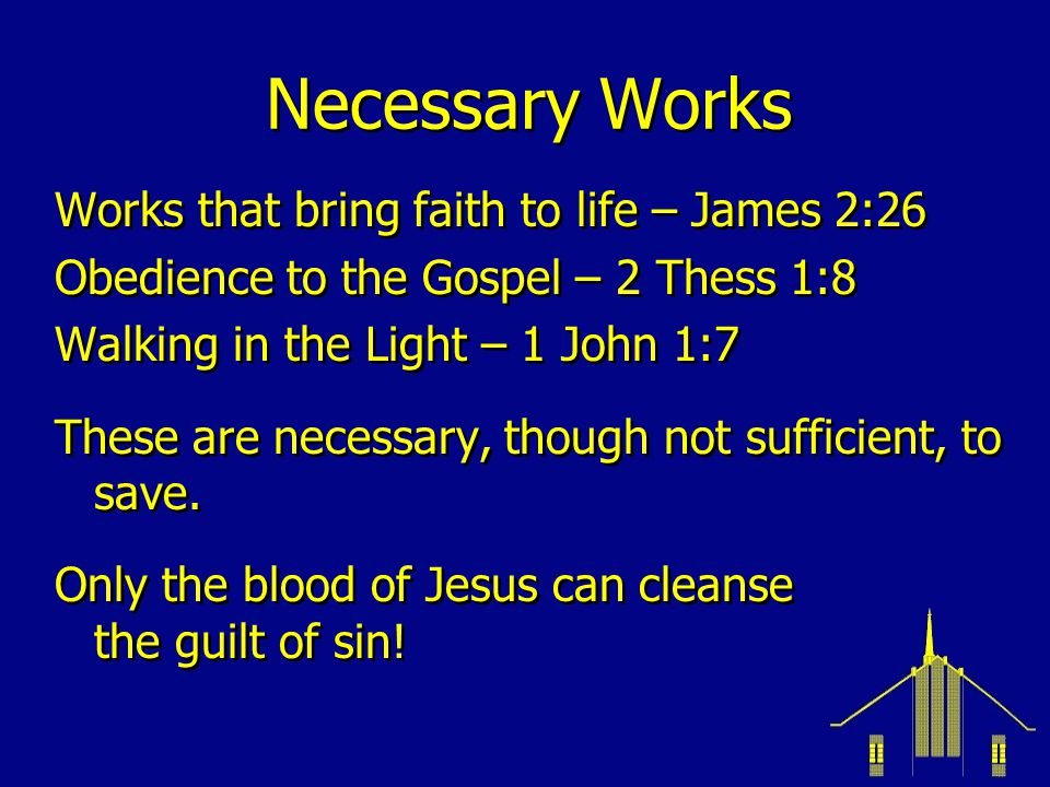 Necessary Works Works that bring faith to life – James 2:26