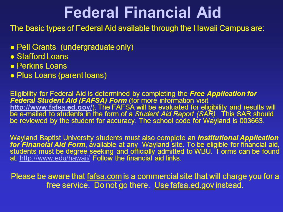 Federal Financial Aid The basic types of Federal Aid available through the Hawaii Campus are: ● Pell Grants (undergraduate only)
