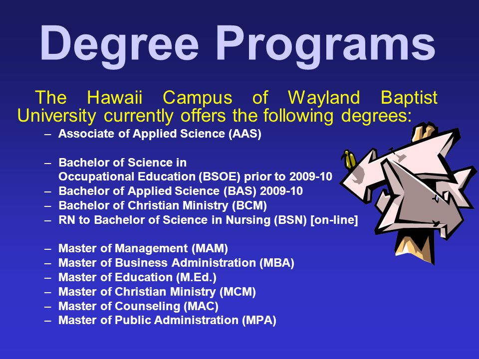 Degree Programs The Hawaii Campus of Wayland Baptist University currently offers the following degrees: