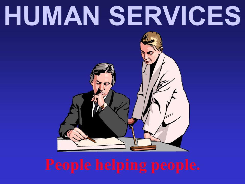 HUMAN SERVICES People helping people.
