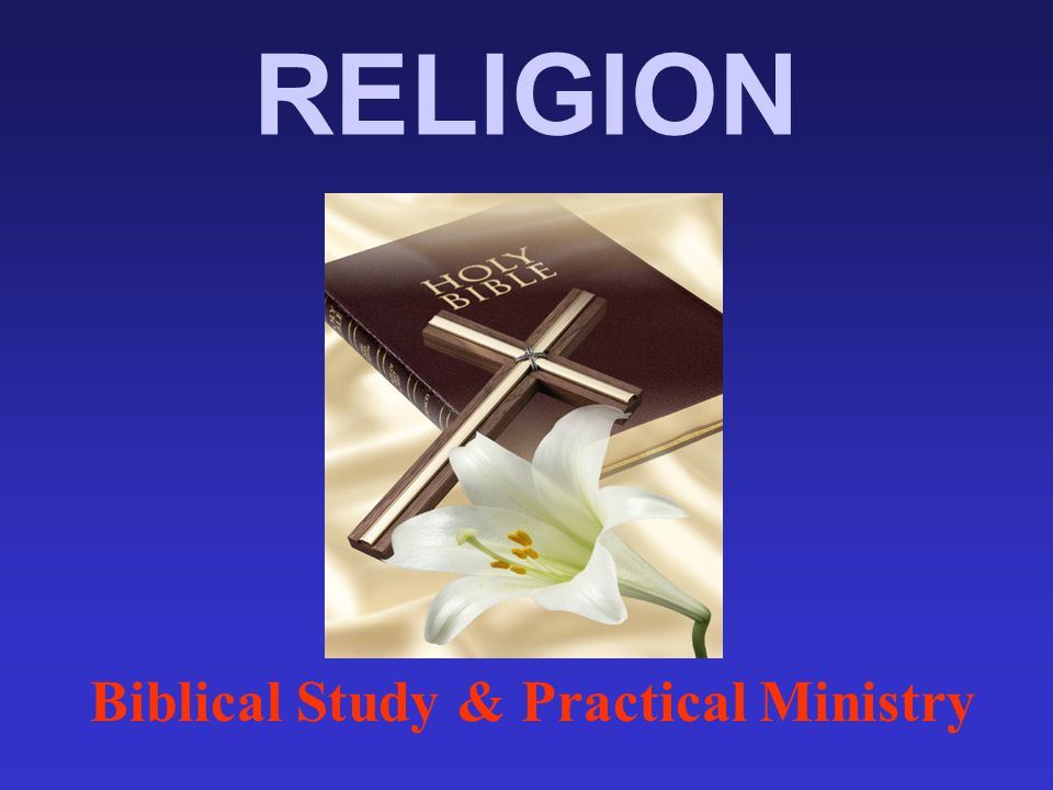 RELIGION Biblical Study & Practical Ministry