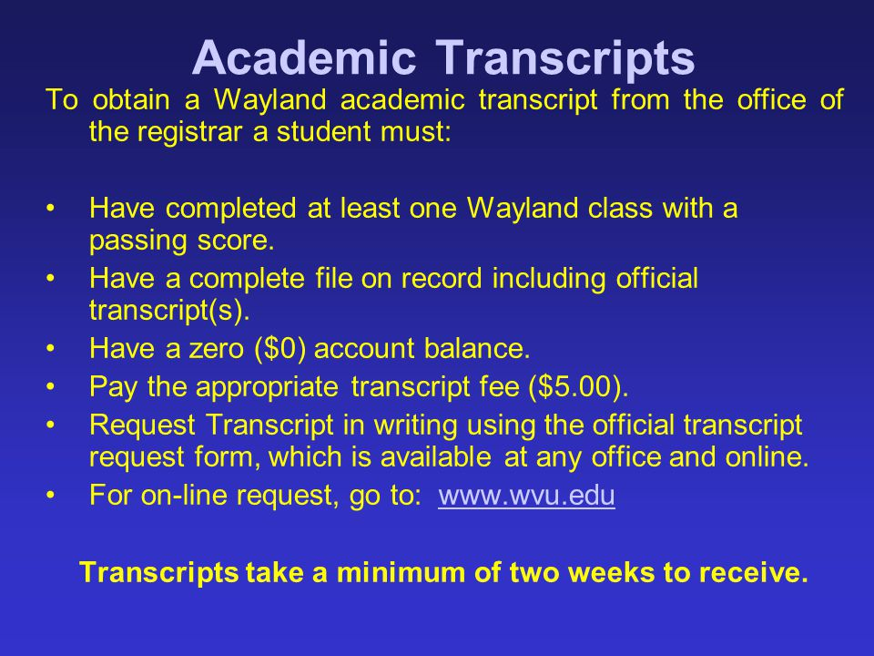 Transcripts take a minimum of two weeks to receive.