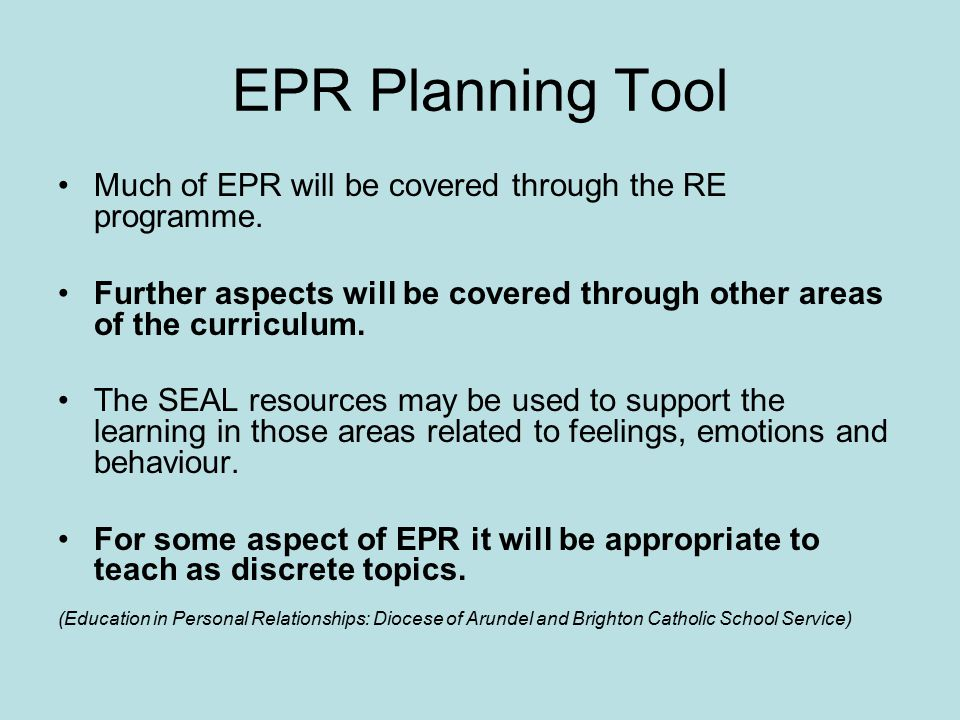 EPR Planning Tool Much of EPR will be covered through the RE programme. Further aspects will be covered through other areas of the curriculum.