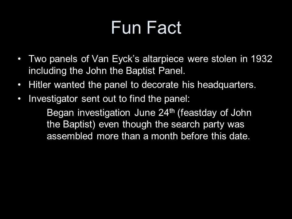 Fun Fact Two panels of Van Eyck's altarpiece were stolen in 1932 including the John the Baptist Panel.