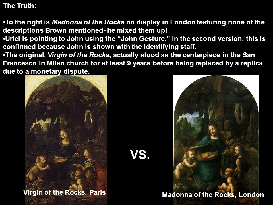 The Truth: To the right is Madonna of the Rocks on display in London featuring none of the descriptions Brown mentioned- he mixed them up!