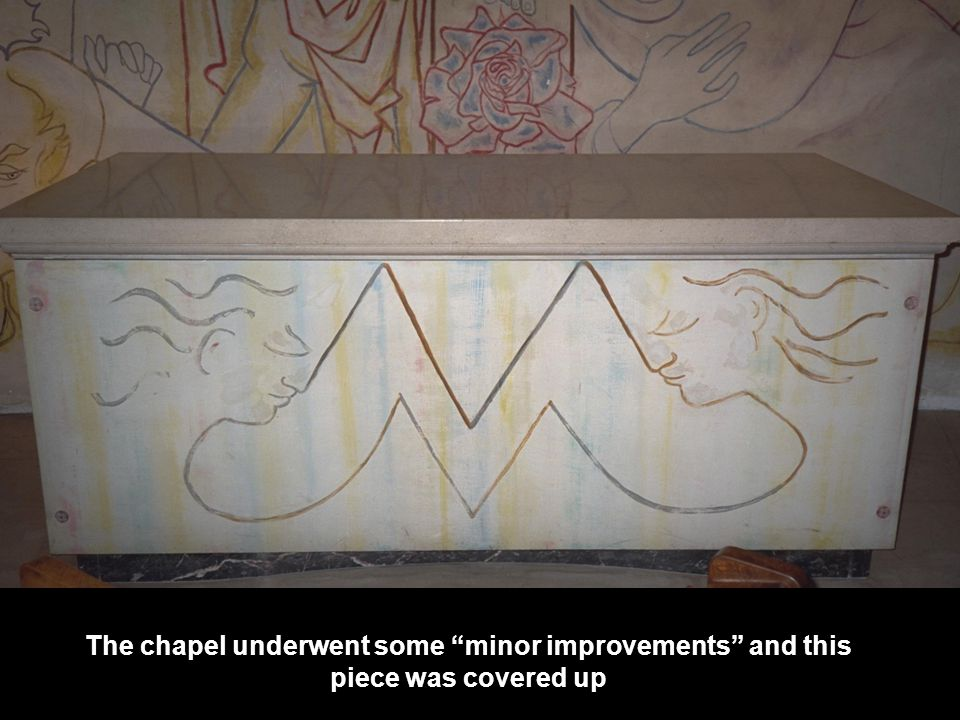 The chapel underwent some minor improvements and this piece was covered up