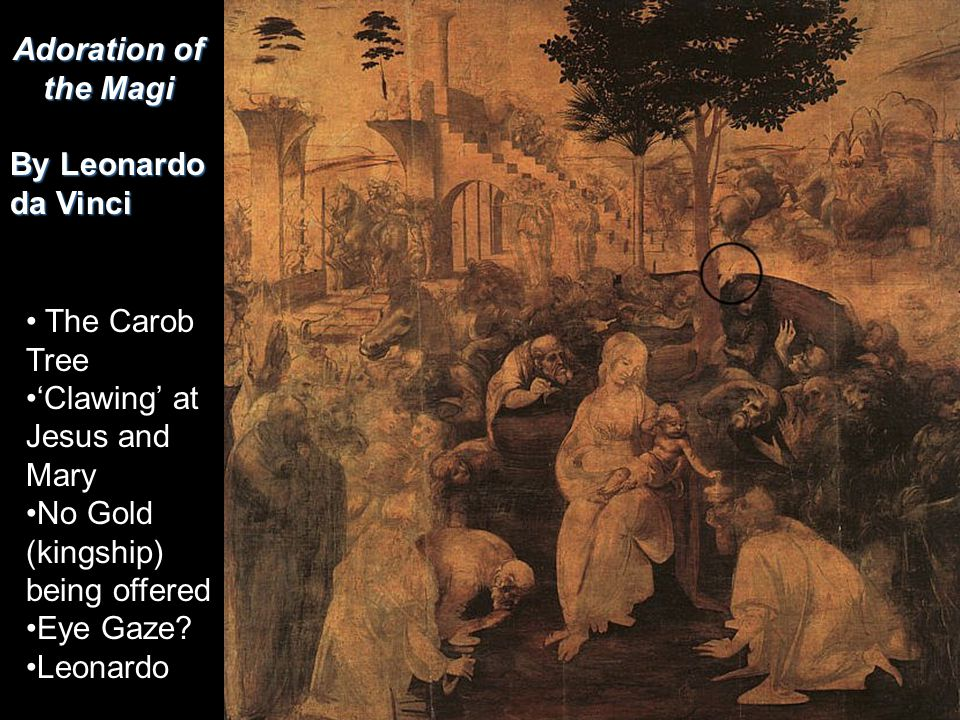 Adoration of the Magi By Leonardo da Vinci. The Carob Tree. 'Clawing' at Jesus and Mary. No Gold (kingship) being offered.