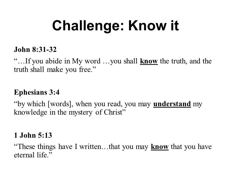Challenge: Know it John 8:31-32