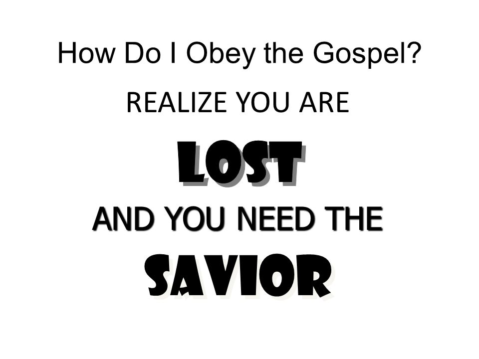 How Do I Obey the Gospel REALIZE YOU ARE Lost AND YOU NEED THE savior